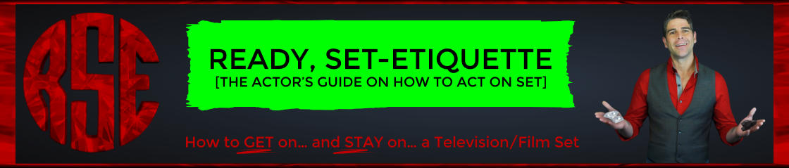 How to GET on… and STAY on… a Television/Film Set [THE ACTOR'S GUIDE ON HOW TO ACT ON SET]  READY, SET-ETIQUETTE